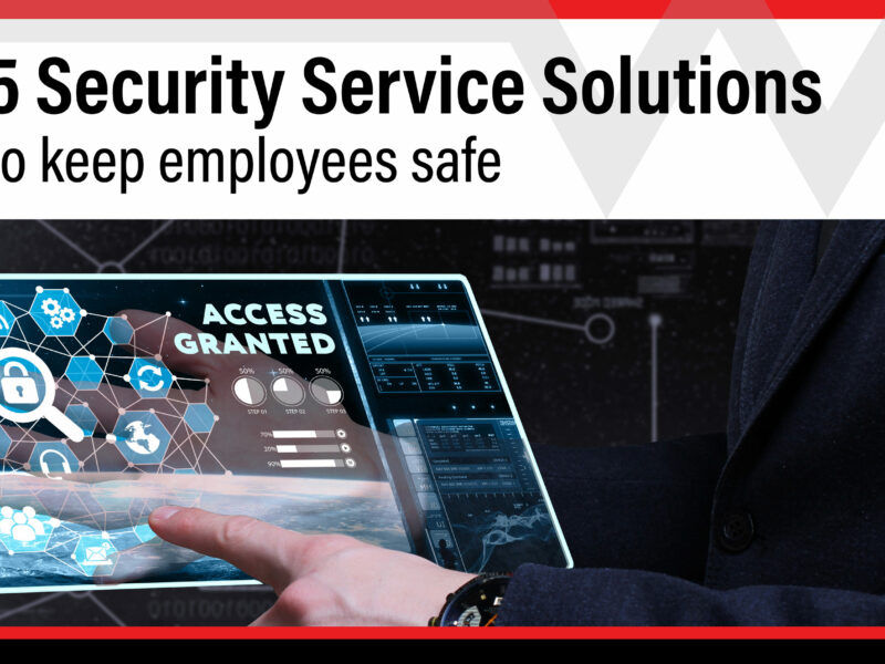 5 Security Service Solutions for Keep Employees Safe Everyday